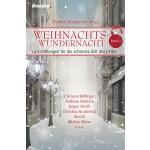 Thomas Klappstein Weihnachtswundernacht - Band 3 24 tiefgehende Texte beliebter Autoren für die Advents- und Weihnachtszeit!